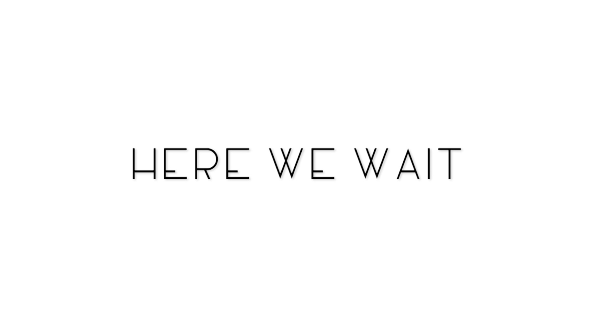 Here We Wait