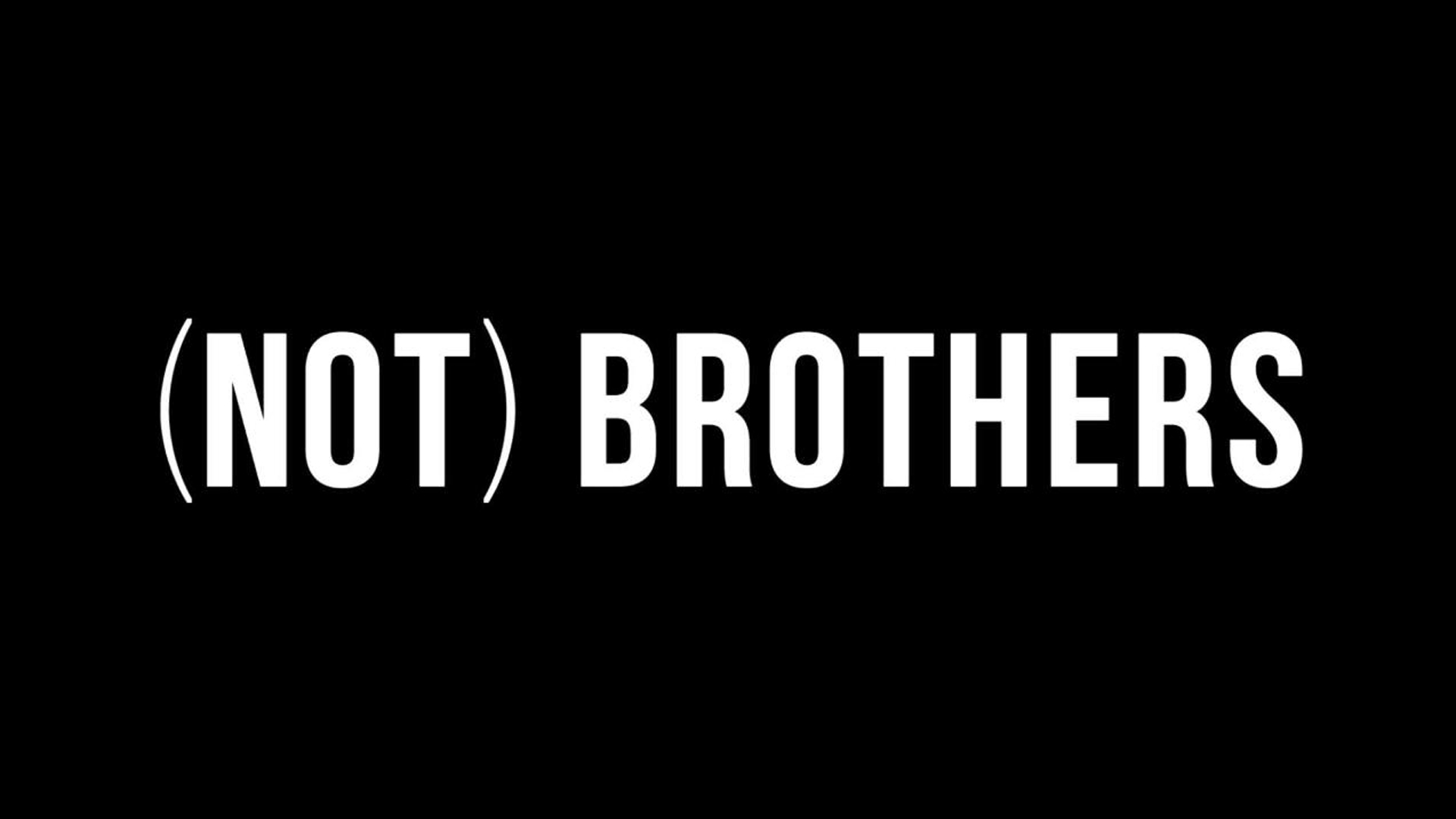 (NOT) BROTHERS
